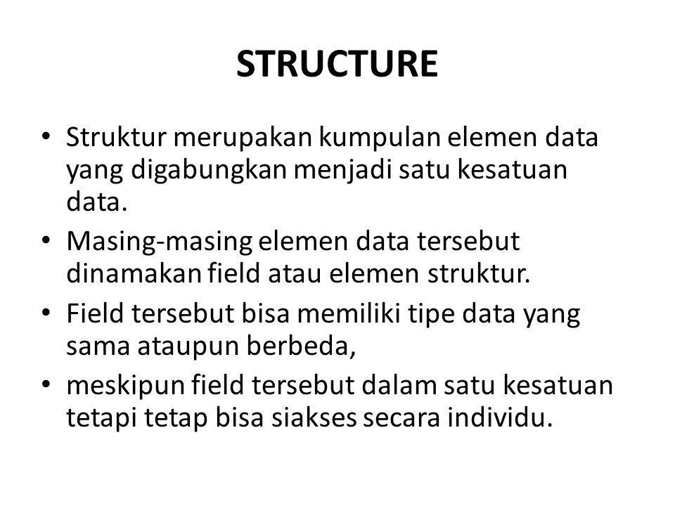 STRUCTURE Struktur merupakan kumpulan elemen data yang digabungkan menjadi satu kesatuan data.