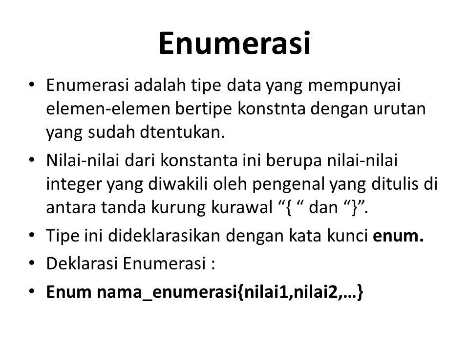 Enumerasi Enumerasi adalah tipe data yang mempunyai elemen-elemen bertipe konstnta dengan urutan yang sudah dtentukan.
