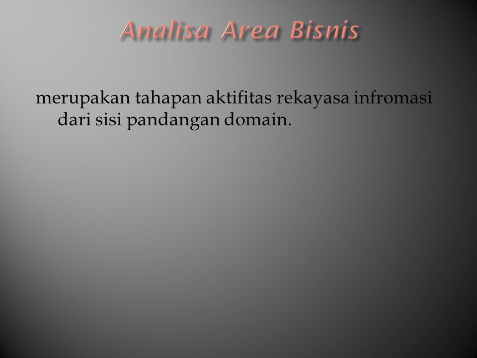 Analisa Area Bisnis merupakan tahapan aktifitas rekayasa infromasi dari sisi pandangan domain.