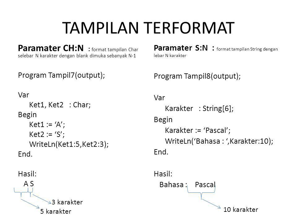 TAMPILAN TERFORMAT Paramater CH:N : format tampilan Char selebar N karakter dengan blank dimuka sebanyak N-1.