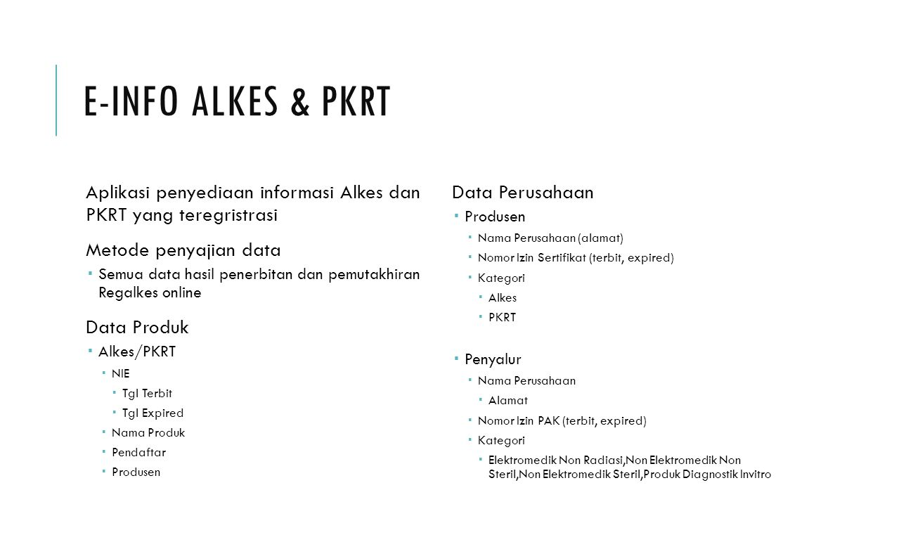 E-Info Alkes & PKRT Aplikasi penyediaan informasi Alkes dan PKRT yang teregristrasi. Metode penyajian data.