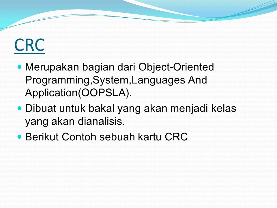 CRC Merupakan bagian dari Object-Oriented Programming,System,Languages And Application(OOPSLA).