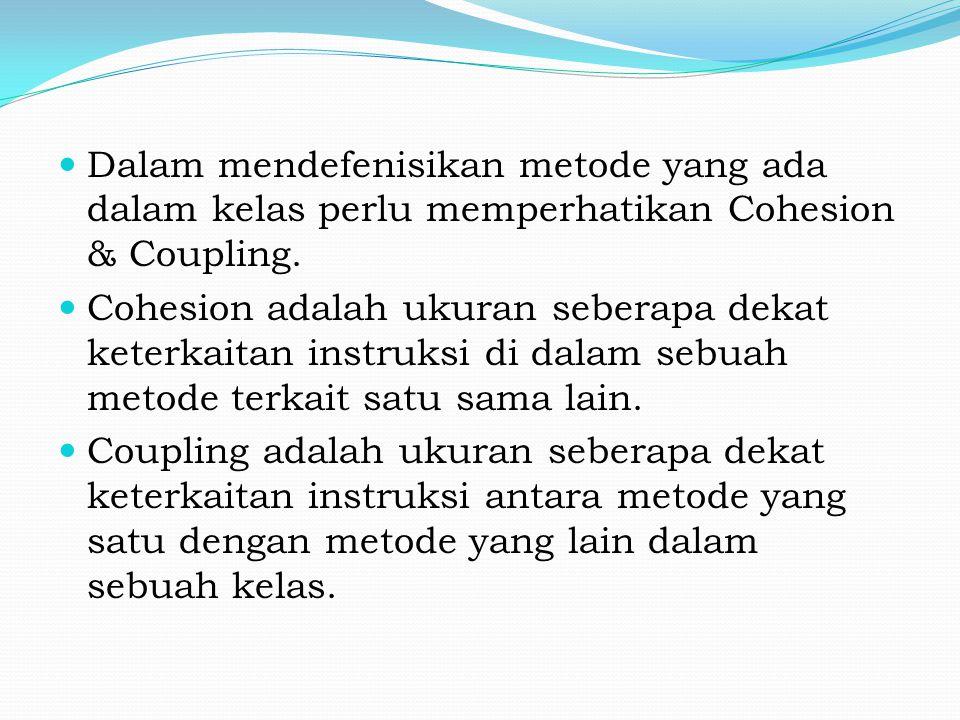 Dalam mendefenisikan metode yang ada dalam kelas perlu memperhatikan Cohesion & Coupling.