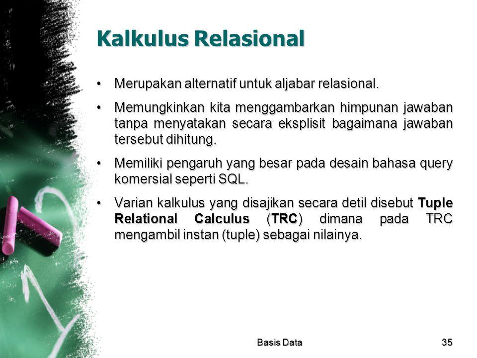 Kalkulus Relasional Merupakan alternatif untuk aljabar relasional.