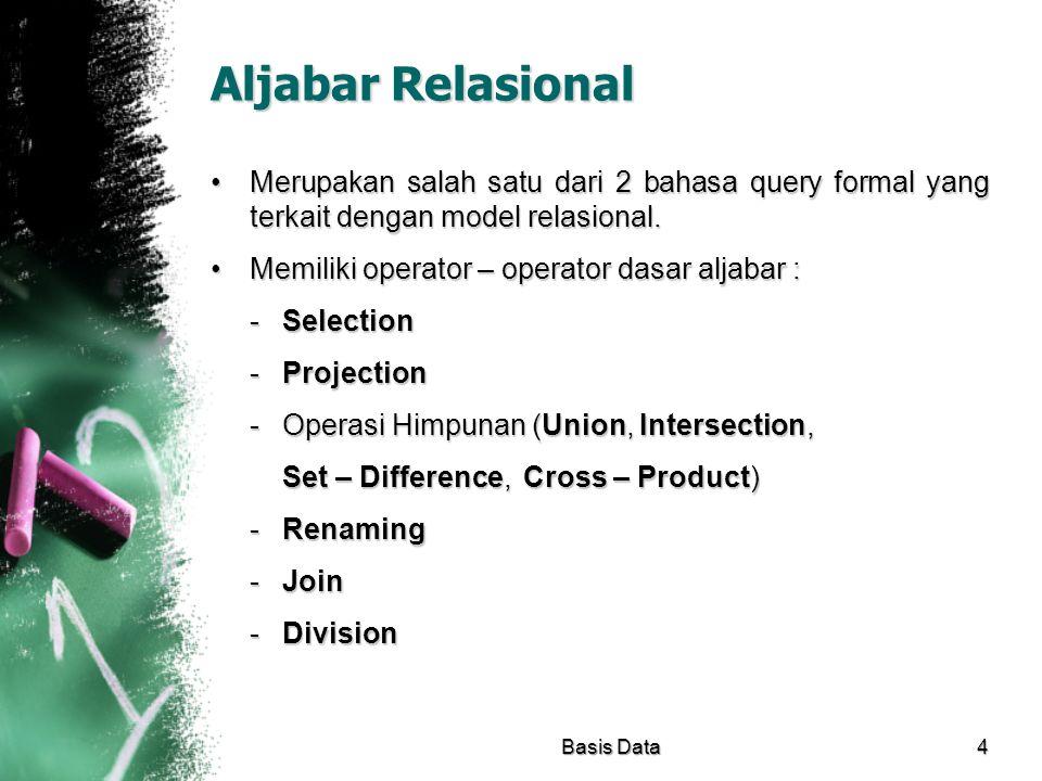 Aljabar Relasional Merupakan salah satu dari 2 bahasa query formal yang terkait dengan model relasional.