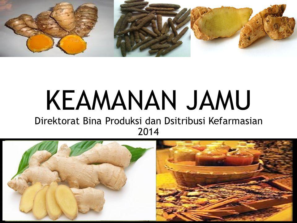 KEAMANAN JAMU Direktorat Bina Produksi dan Dsitribusi Kefarmasian 2014