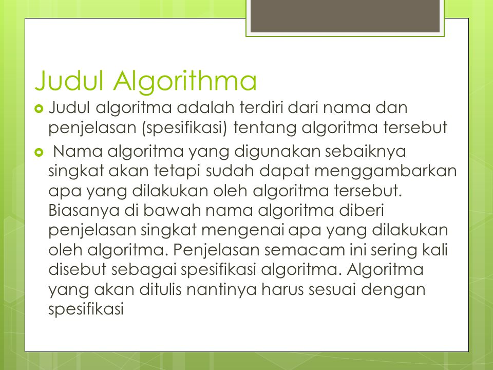Judul Algorithma Judul algoritma adalah terdiri dari nama dan penjelasan (spesifikasi) tentang algoritma tersebut.