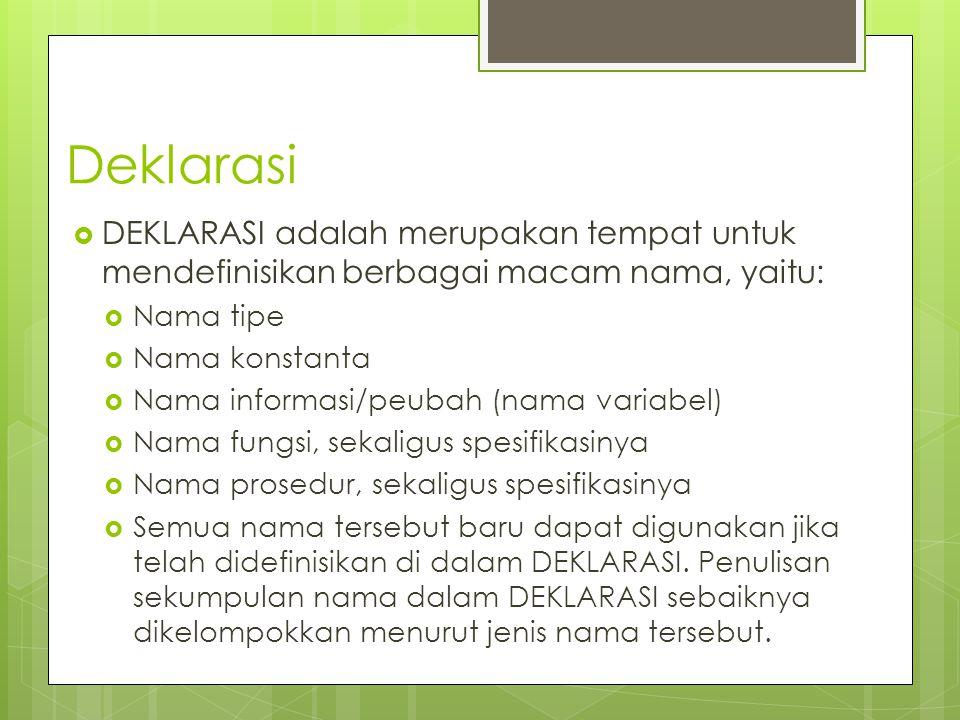 Deklarasi DEKLARASI adalah merupakan tempat untuk mendefinisikan berbagai macam nama, yaitu: Nama tipe.