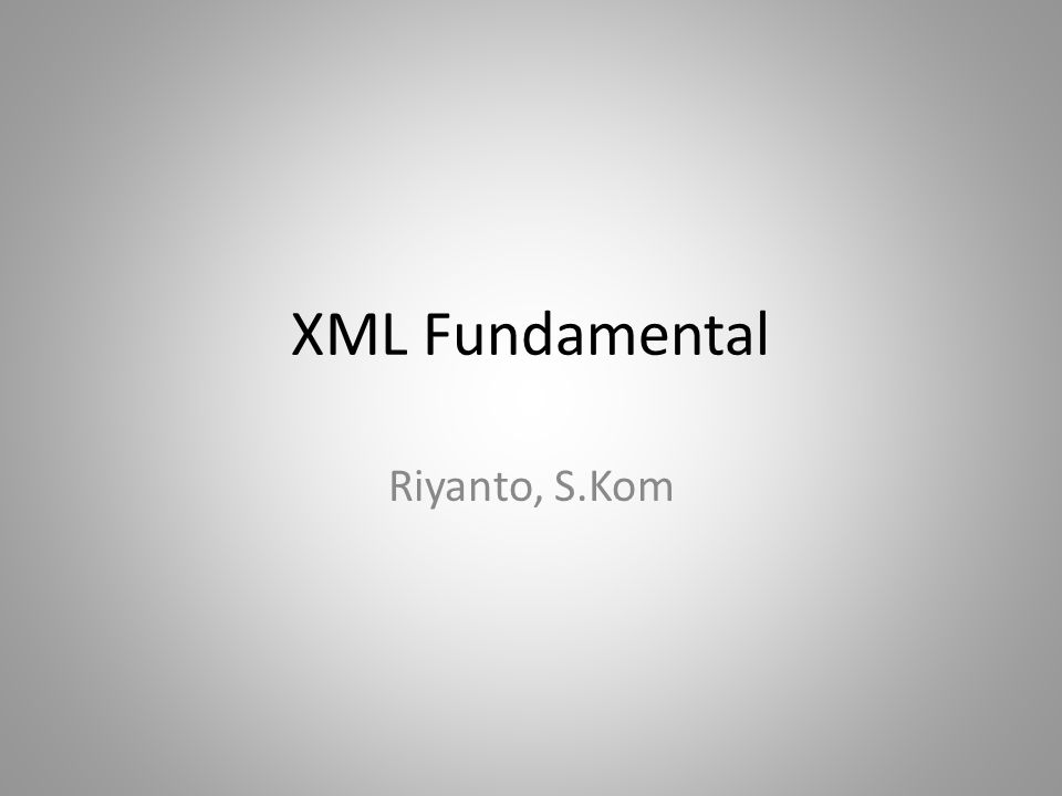 XML Fundamental Riyanto, S.Kom