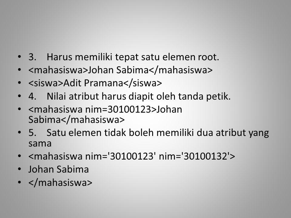 3. Harus memiliki tepat satu elemen root.