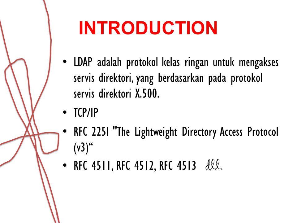 INTRODUCTION LDAP adalah protokol kelas ringan untuk mengakses servis direktori, yang berdasarkan pada protokol servis direktori X.500.