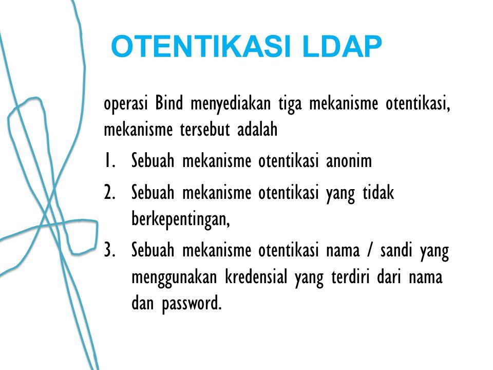 OTENTIKASI LDAP operasi Bind menyediakan tiga mekanisme otentikasi, mekanisme tersebut adalah. Sebuah mekanisme otentikasi anonim.