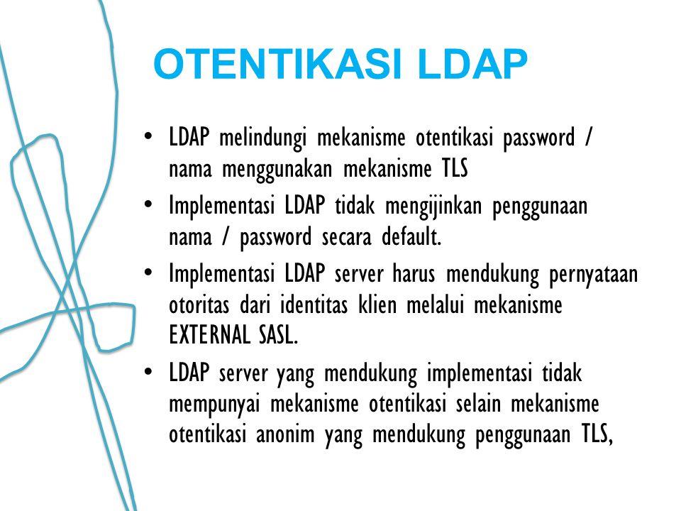OTENTIKASI LDAP LDAP melindungi mekanisme otentikasi password / nama menggunakan mekanisme TLS.