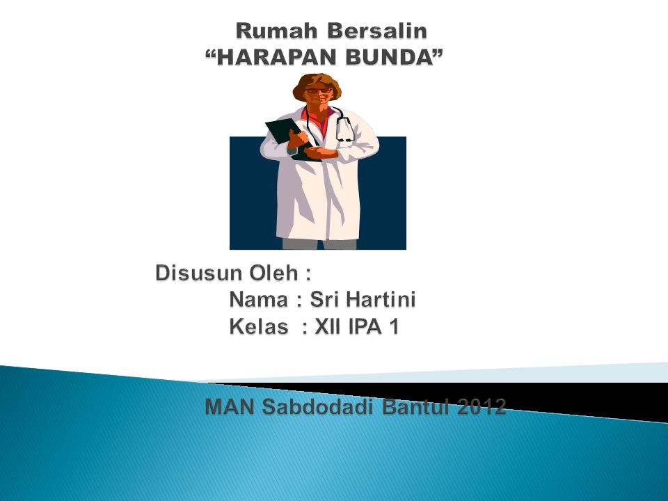 Rumah Bersalin HARAPAN BUNDA Disusun Oleh : Nama : Sri Hartini Kelas : XII IPA 1 MAN Sabdodadi Bantul 2012