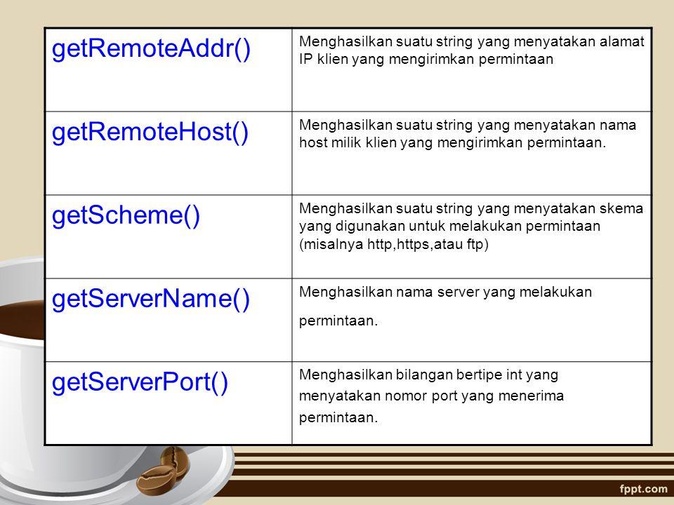 getRemoteAddr() getRemoteHost() getScheme() getServerName()