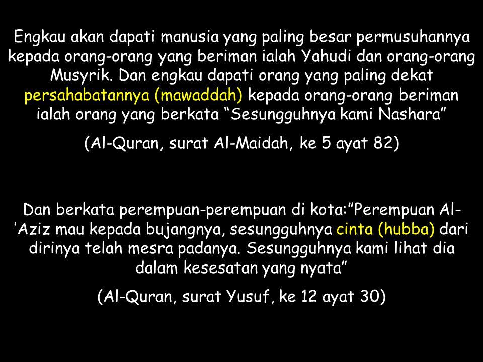 (Al-Quran, surat Al-Maidah, ke 5 ayat 82)