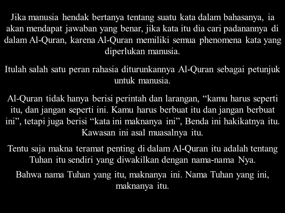 Jika manusia hendak bertanya tentang suatu kata dalam bahasanya, ia akan mendapat jawaban yang benar, jika kata itu dia cari padanannya di dalam Al-Quran, karena Al-Quran memiliki semua phenomena kata yang diperlukan manusia.