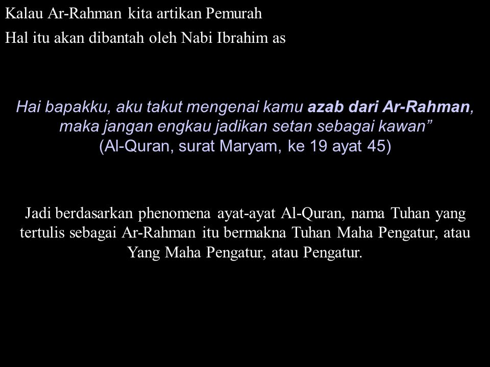Kalau Ar-Rahman kita artikan Pemurah