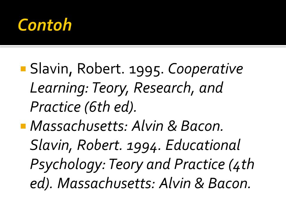 Contoh Slavin, Robert. 1995. Cooperative Learning: Teory, Research, and Practice (6th ed).