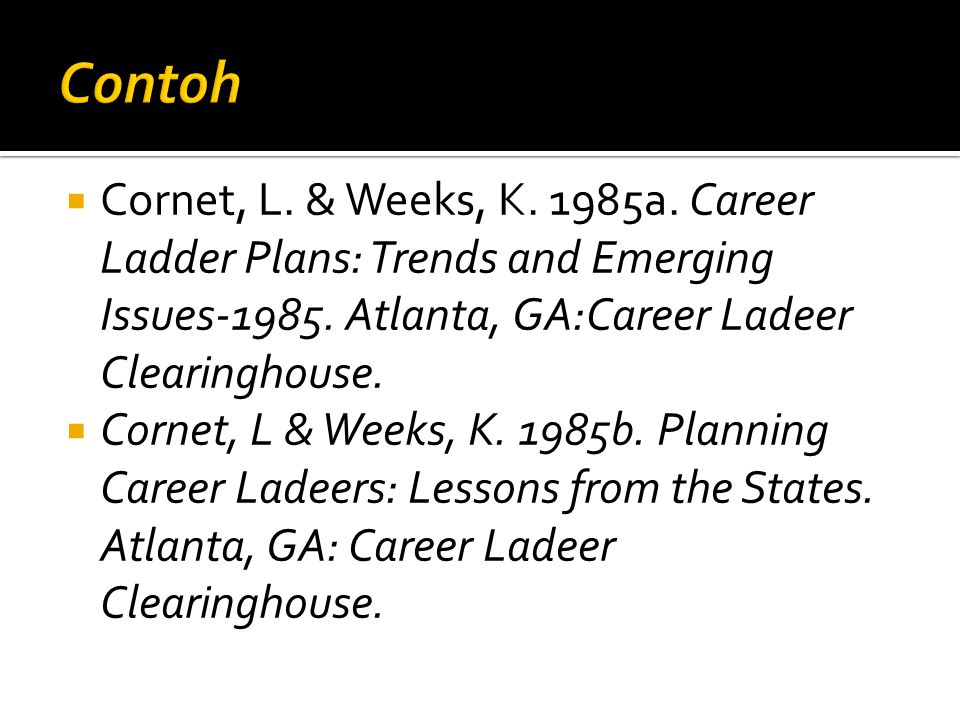 Contoh Cornet, L. & Weeks, K. 1985a. Career Ladder Plans: Trends and Emerging Issues-1985. Atlanta, GA:Career Ladeer Clearinghouse.