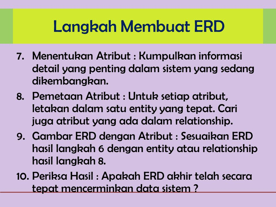Langkah Membuat ERD Menentukan Atribut : Kumpulkan informasi detail yang penting dalam sistem yang sedang dikembangkan.