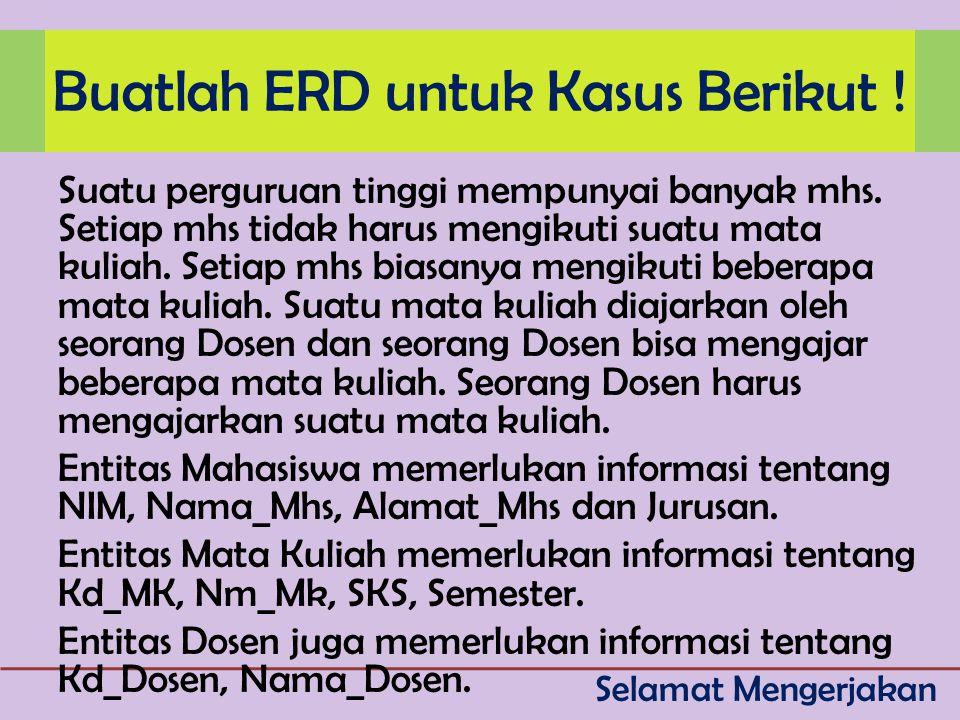 Buatlah ERD untuk Kasus Berikut !