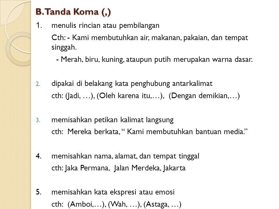 B. Tanda Koma (,) 1. menulis rincian atau pembilangan