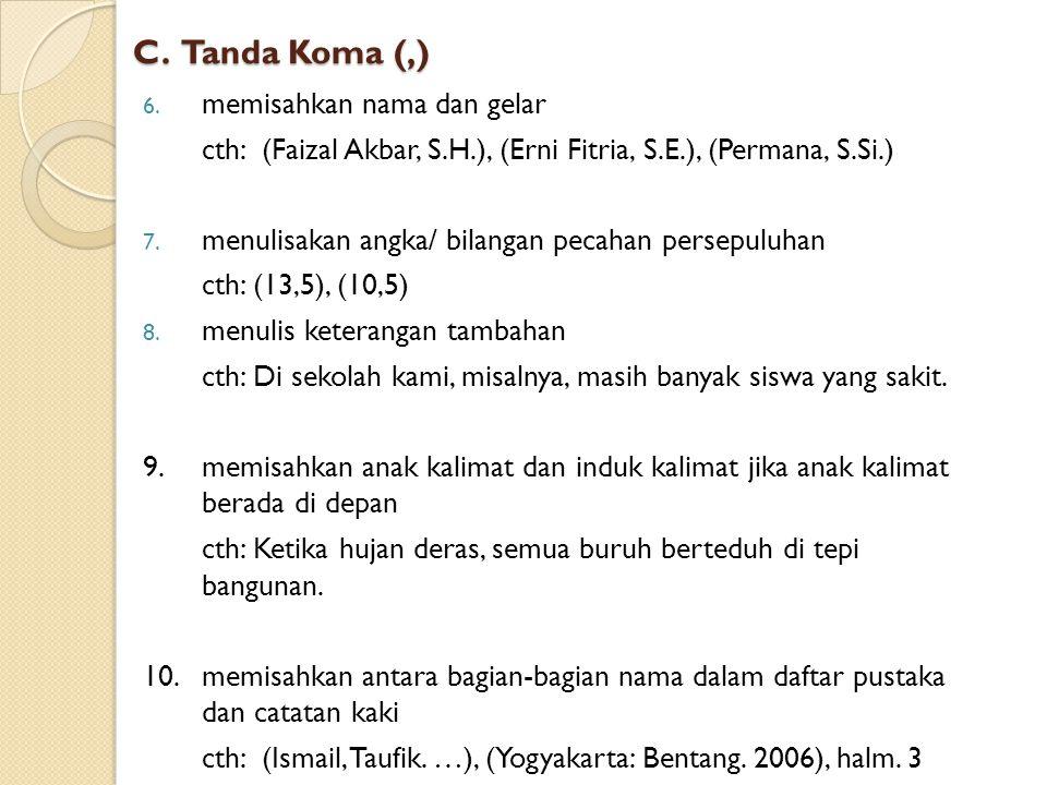 C. Tanda Koma (,) memisahkan nama dan gelar
