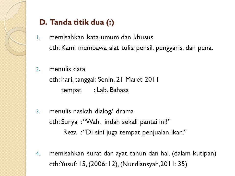D. Tanda titik dua (:) memisahkan kata umum dan khusus