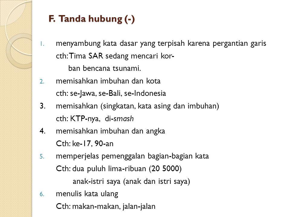 F. Tanda hubung (-) menyambung kata dasar yang terpisah karena pergantian garis. cth: Tima SAR sedang mencari kor-
