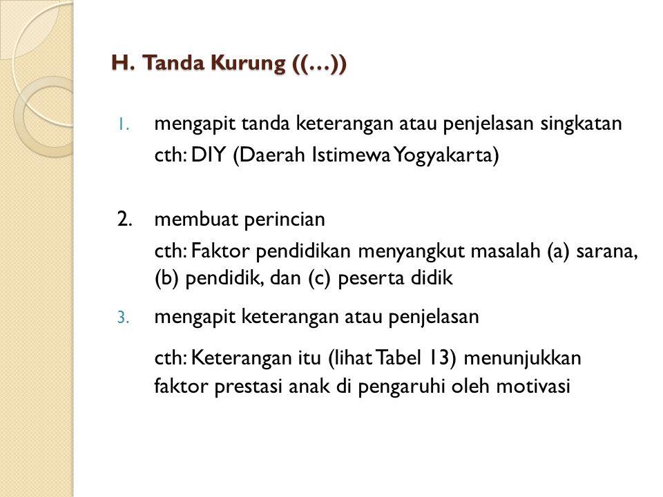 H. Tanda Kurung ((…)) mengapit tanda keterangan atau penjelasan singkatan. cth: DIY (Daerah Istimewa Yogyakarta)