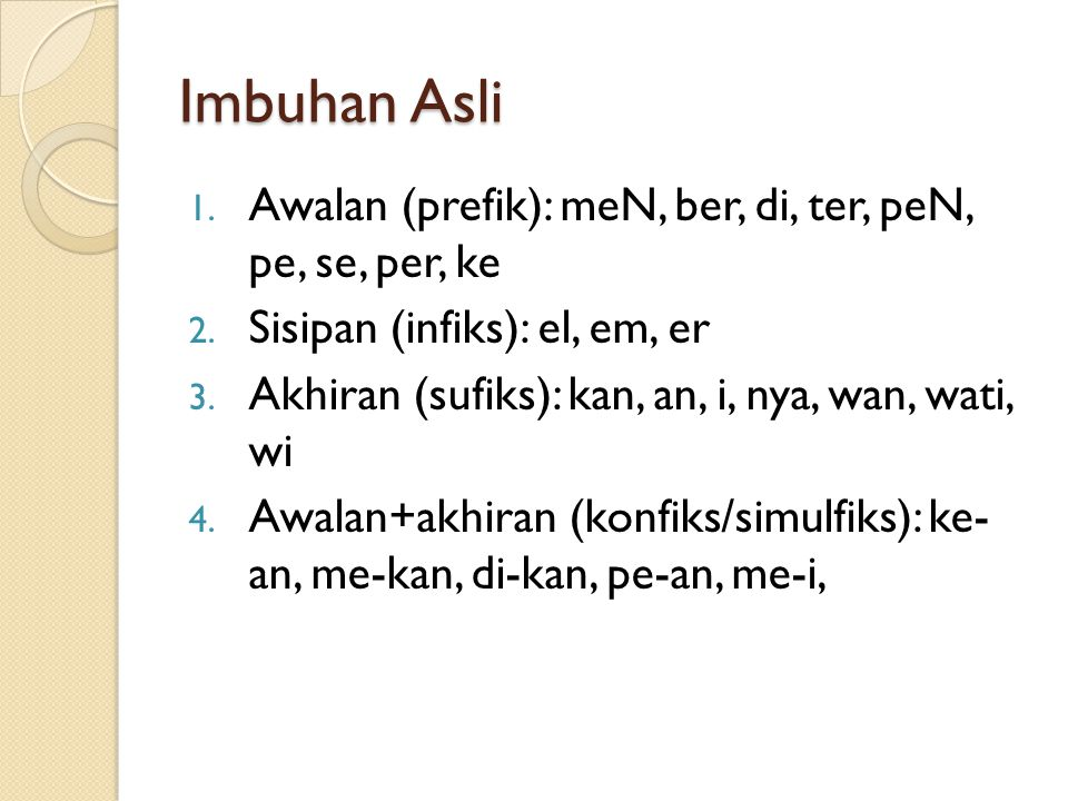 Imbuhan Asli Awalan (prefik): meN, ber, di, ter, peN, pe, se, per, ke