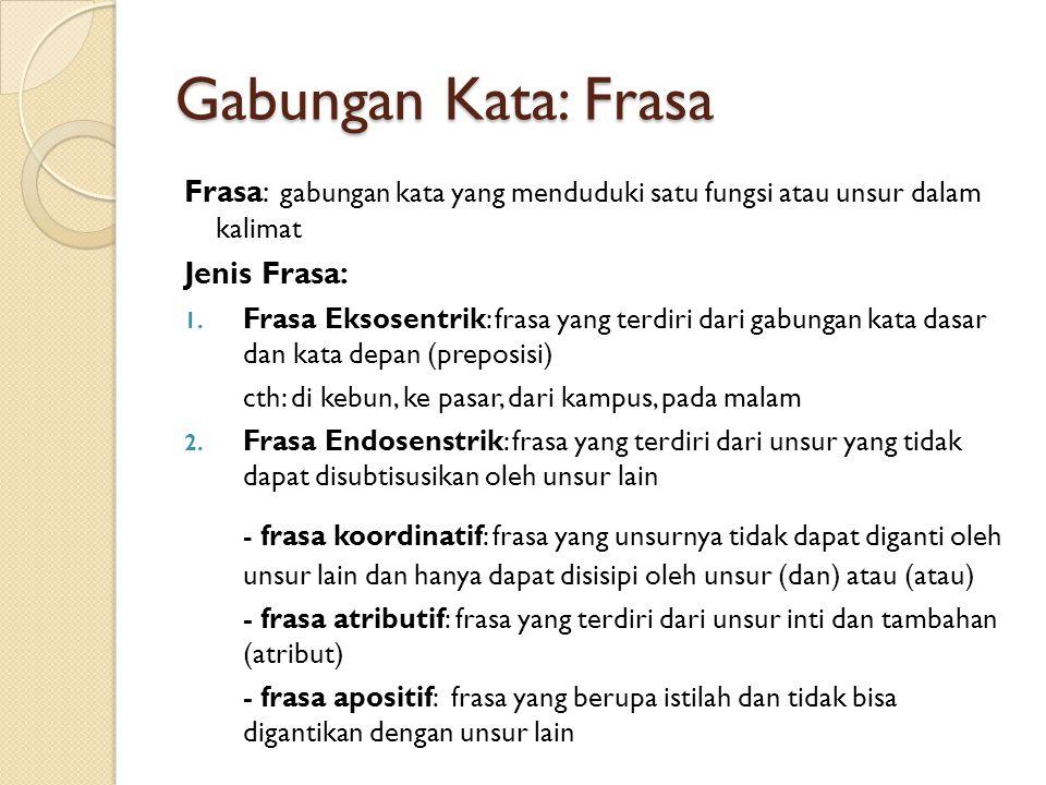 Gabungan Kata: Frasa Frasa: gabungan kata yang menduduki satu fungsi atau unsur dalam kalimat. Jenis Frasa: