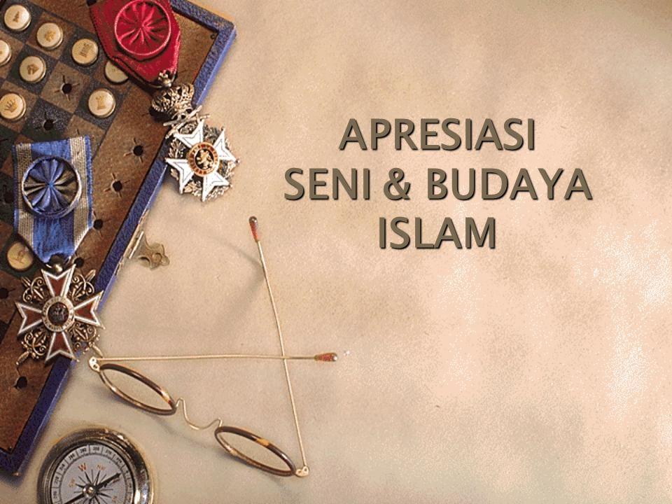 APRESIASI SENI & BUDAYA ISLAM