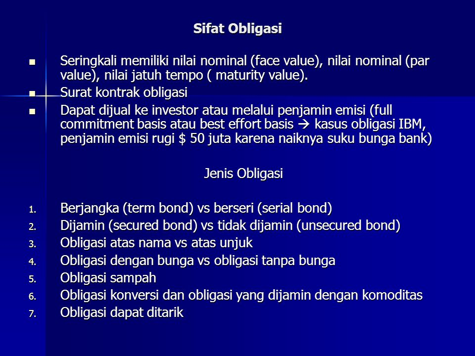 Sifat Obligasi Seringkali memiliki nilai nominal (face value), nilai nominal (par value), nilai jatuh tempo ( maturity value).