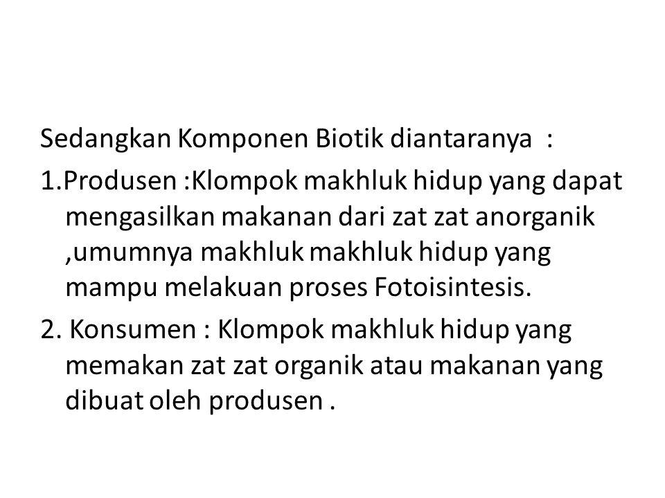 Sedangkan Komponen Biotik diantaranya : 1