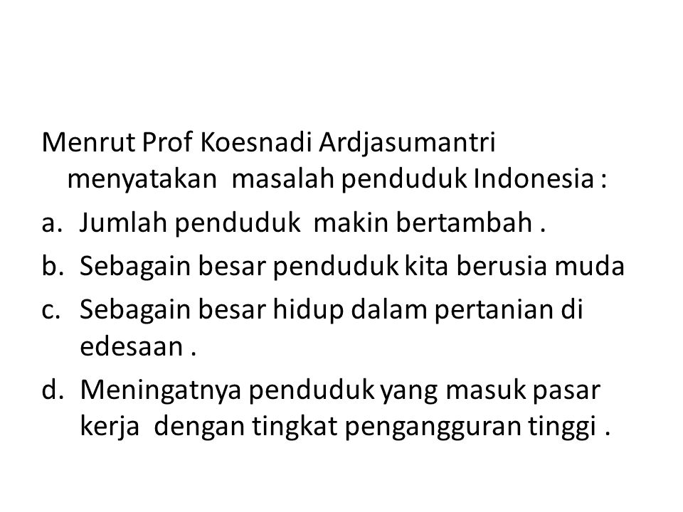 Menrut Prof Koesnadi Ardjasumantri menyatakan masalah penduduk Indonesia :