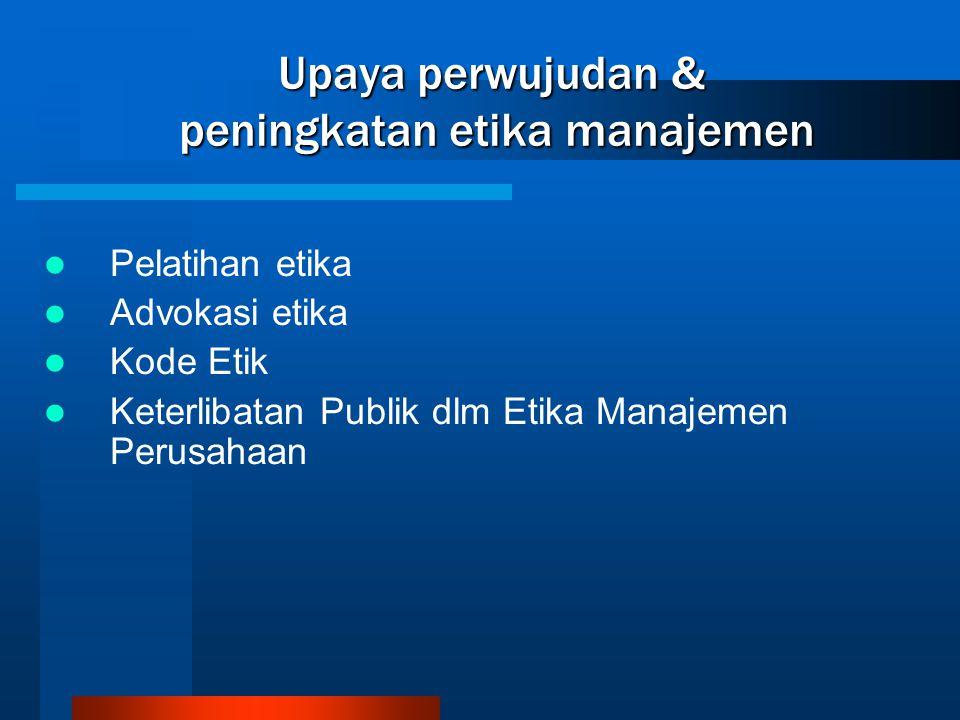 Upaya perwujudan & peningkatan etika manajemen