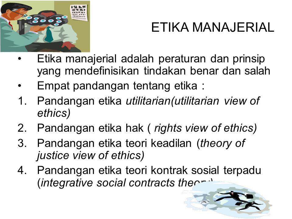 ETIKA MANAJERIAL Etika manajerial adalah peraturan dan prinsip yang mendefinisikan tindakan benar dan salah.
