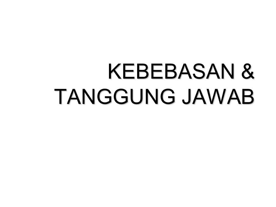 KEBEBASAN & TANGGUNG JAWAB