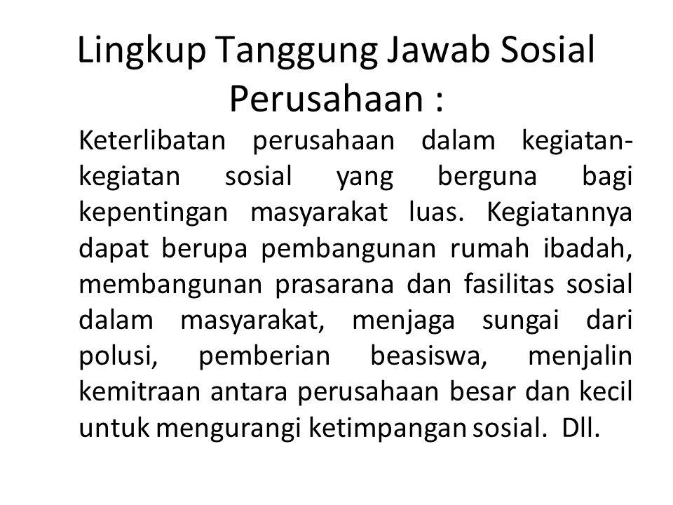 Lingkup Tanggung Jawab Sosial Perusahaan :