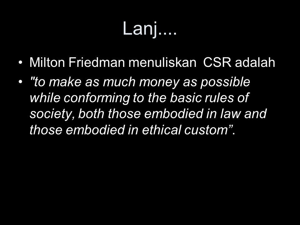 Lanj.... Milton Friedman menuliskan CSR adalah