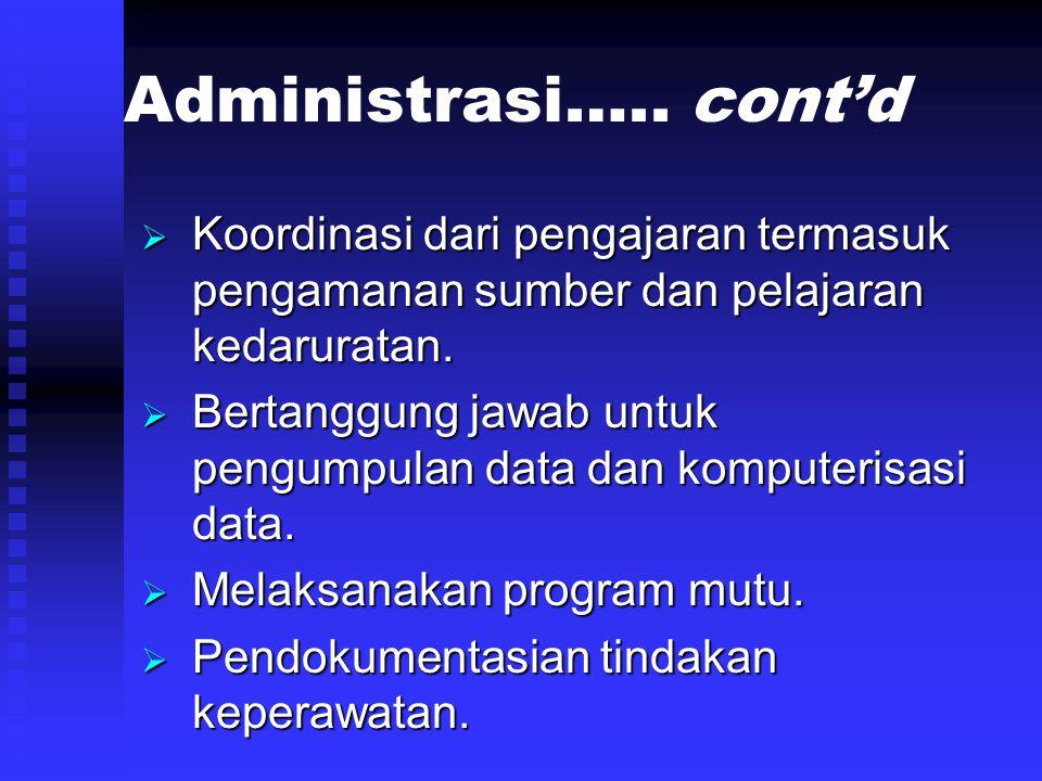 Administrasi….. cont'd Koordinasi dari pengajaran termasuk pengamanan sumber dan pelajaran kedaruratan.