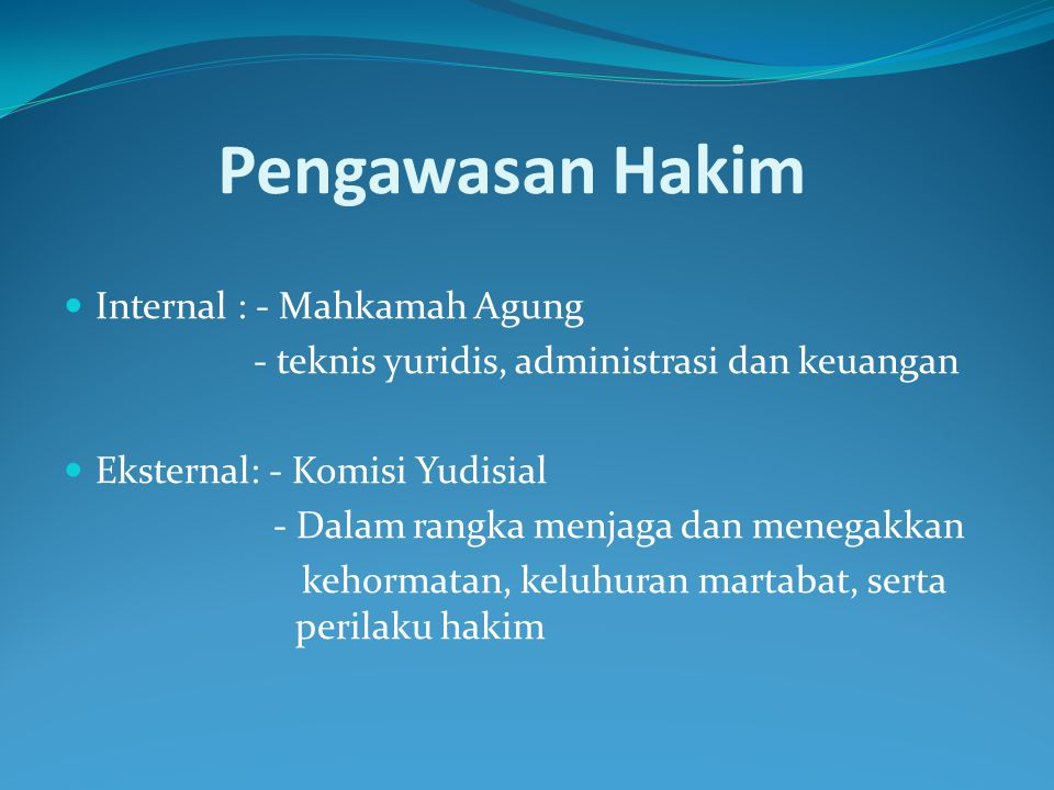 Pengawasan Hakim Internal : - Mahkamah Agung
