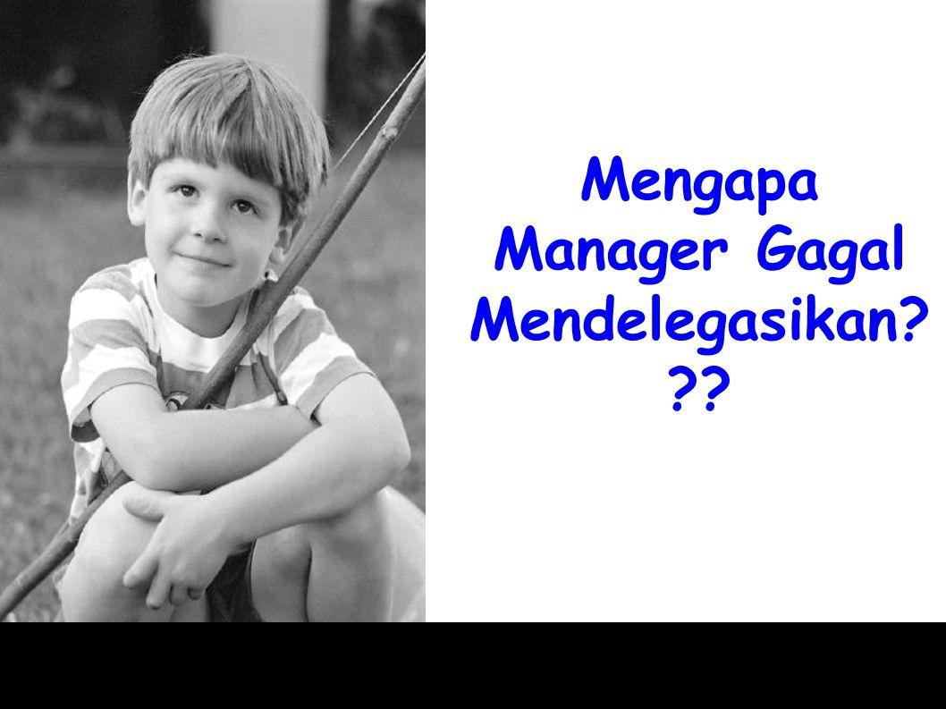 Mengapa Manager Gagal Mendelegasikan