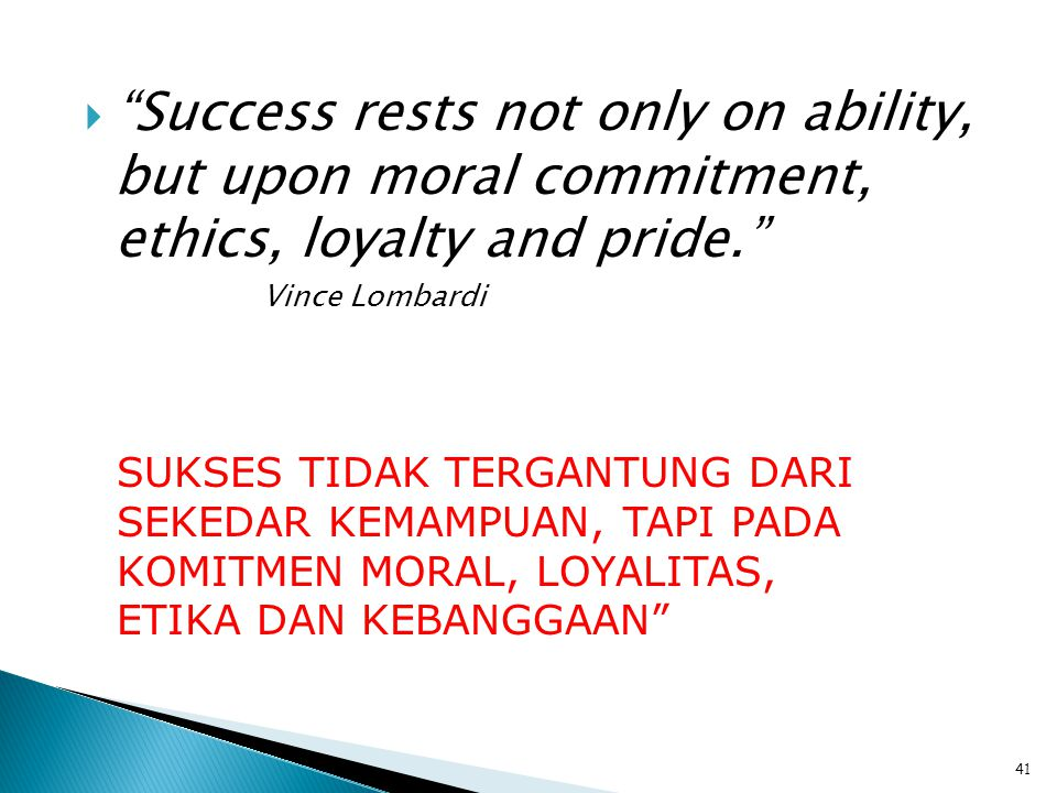 Success rests not only on ability, but upon moral commitment, ethics, loyalty and pride.