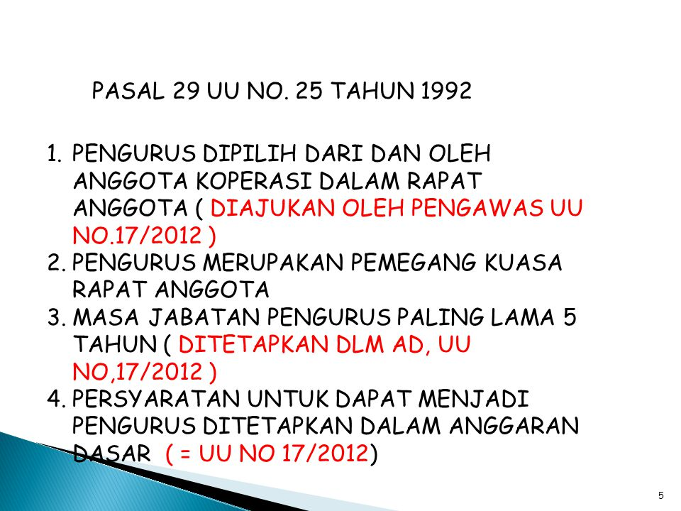 PASAL 29 UU NO. 25 TAHUN 1992 PENGURUS DIPILIH DARI DAN OLEH ANGGOTA KOPERASI DALAM RAPAT ANGGOTA ( DIAJUKAN OLEH PENGAWAS UU NO.17/2012 )