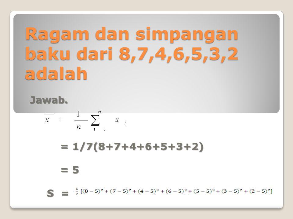 Ragam dan simpangan baku dari 8,7,4,6,5,3,2 adalah