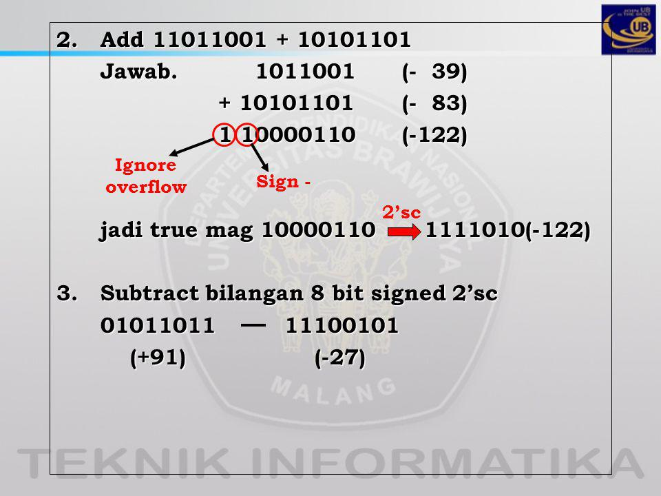 3. Subtract bilangan 8 bit signed 2'sc 01011011 11100101 (+91) (-27)