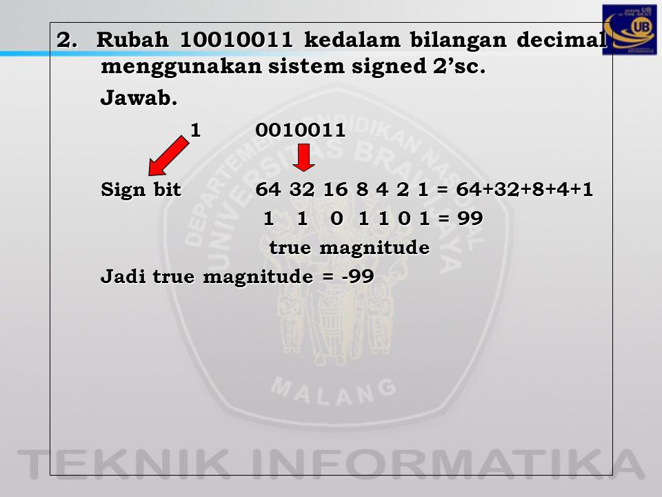 2. Rubah 10010011 kedalam bilangan decimal menggunakan sistem signed 2'sc.